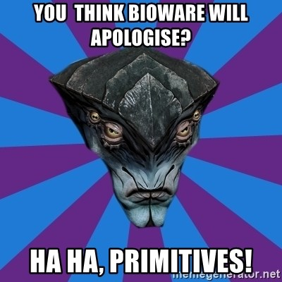 Javik the Prothean - you  think bioware will apologise? ha ha, primitives!