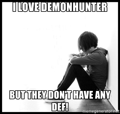 First World Problems - I love demonhunter BUT THEY don't have any def!