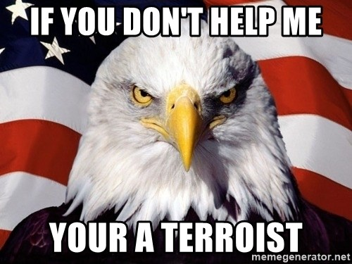 American Pride Eagle - If you don't help me your a terroist