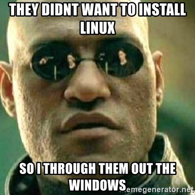 What If I Told You - they didnt want to install linux so i through them out the windows