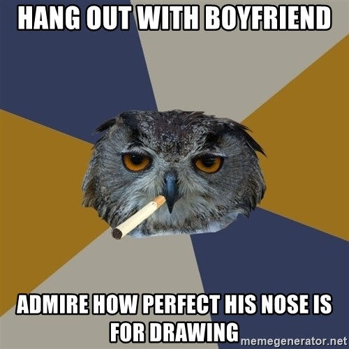 Art Student Owl - Hang out with boyfriend Admire how perfect his nose is for drawing