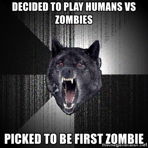 Insanity Wolf - Decided to play Humans Vs Zombies Picked to be first Zombie