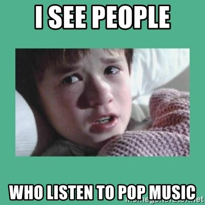 sixth sense - I See People who listen to pop music