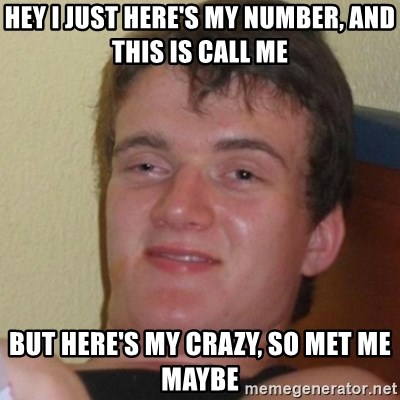 Stoner Stanley - Hey I just here's my number, and this is call me but here's my crazy, so met me maybe