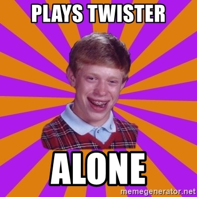Unlucky Brian Strikes Again - plays twister Alone