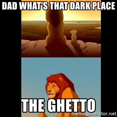 Lion King Shadowy Place - Dad what's that dark place the ghetto