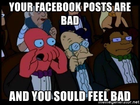 Zoidberg - Your Facebook poSts are bad  And you Sould feel bad