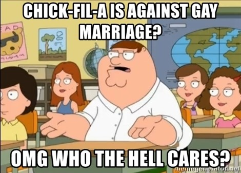 omg who the hell cares? - Chick-fil-a is against gay marriage? Omg who the hell cares?