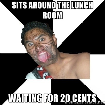 Maori Guy - Sits around the lunch room wAIting for 20 cents