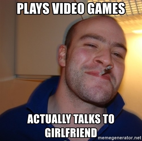 Good Guy Greg - Plays video games actually talks to girlfriend