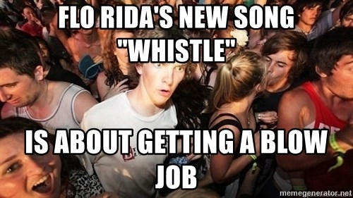 "Sudden Realization Ralph - Flo Rida's New song ""Whistle"" Is about getting a blow job"