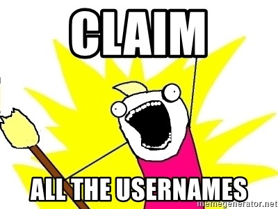 X ALL THE THINGS - CLAIM all the usernames
