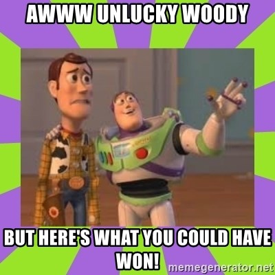 X, X Everywhere  - awww unlucky woody but here's what you could have won!