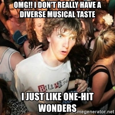 Sudden clarity clarence - OMG!! I don't really have a diverse musical taste I just like one-hit wonders