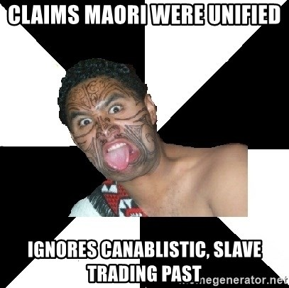 Maori Guy - claims maori were unified ignores canablistic, slave trading past