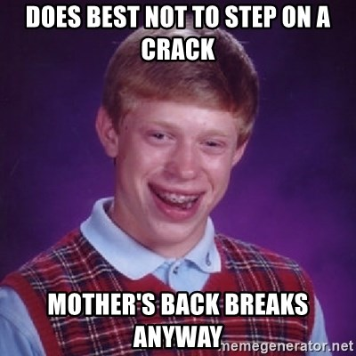 Bad Luck Brian - Does best not to step on a crack Mother's back breaks anyway