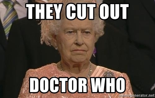 Queen Elizabeth Meme - they cut out Doctor who