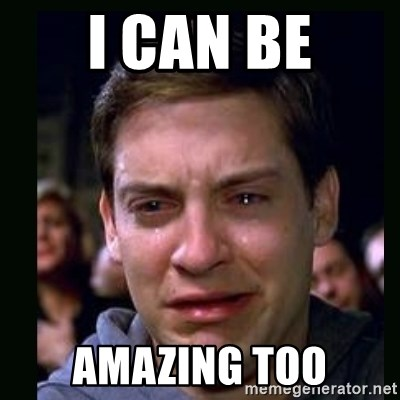 crying peter parker - I can be amazing too