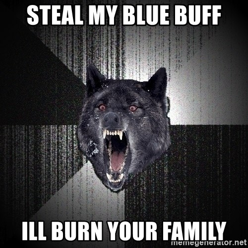 Insanity Wolf - steal my blue buff ill burn your family