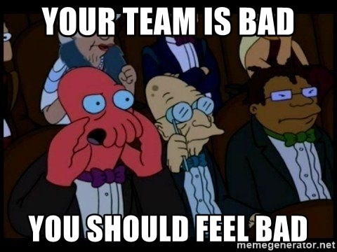 Zoidberg - YOUR TEAM IS BAD YOU SHOULD FEEL BAD