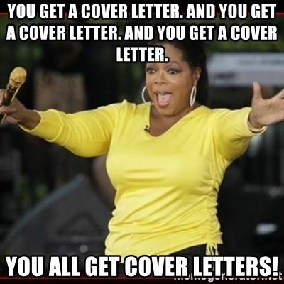 Overly-Excited Oprah!!!  - You get a cover letter. and you get a cover letter. and you get a cover letter. you all get cover letters!