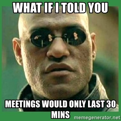Matrix Morpheus - what if i told you meetings would only last 30 mins