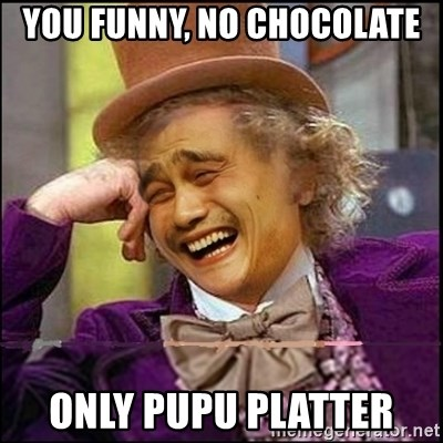 yaowonkaxd - you Funny, no chocolate  only pupu platter