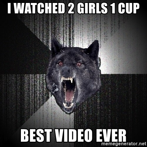 Insanity Wolf - i watched 2 girls 1 cup best video ever