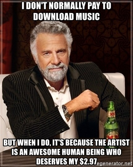 Dos Equis Guy gives advice - I don't normally pay to download music but when i do, it's because the artist is an awesome human being who deserves my $2.97