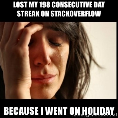 First World Problems - Lost my 198 consecutive day streak on stackoverflow because i went on holiday