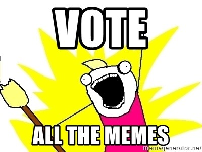 X ALL THE THINGS - vote all the memes
