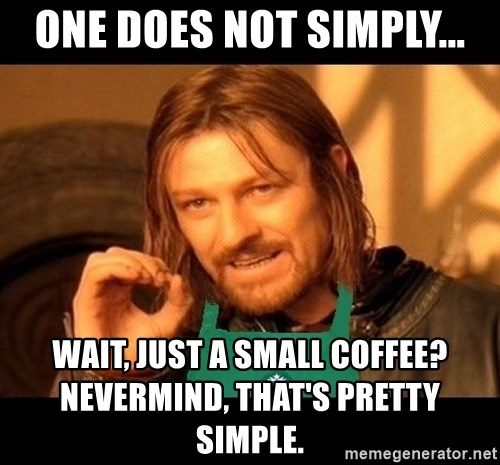 Barista Boromir - one does not simply... wait, just a small coffee? nevermind, that's pretty simple.