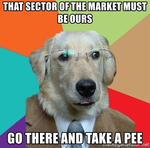 Business Dog - that sector of the market must be ours go there and take a pee