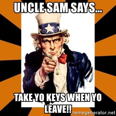 Uncle sam wants you! - Uncle sam says... TAKE YO keys when yo leave!!