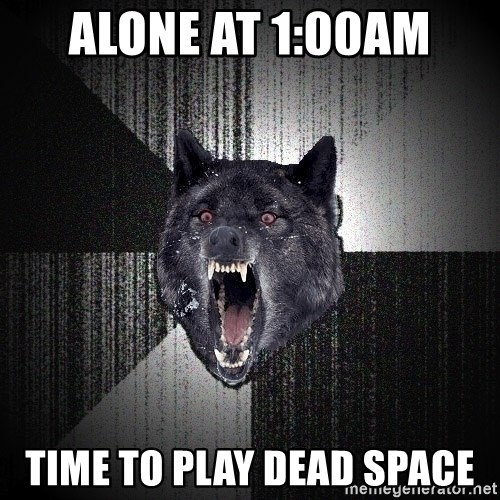 Insanity Wolf - alone at 1:00am time to play dead space