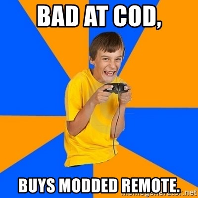 Annoying Gamer Kid - bad at cod, buys modded remote.