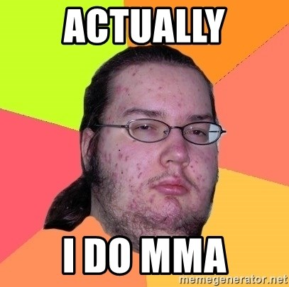 Butthurt Dweller - ACTUALLY I DO MMA
