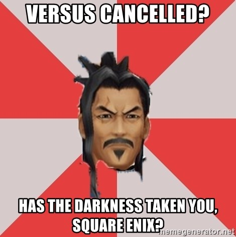 Eraqus Knows Best - versus cancelled? has the darkness taken you, square enix?