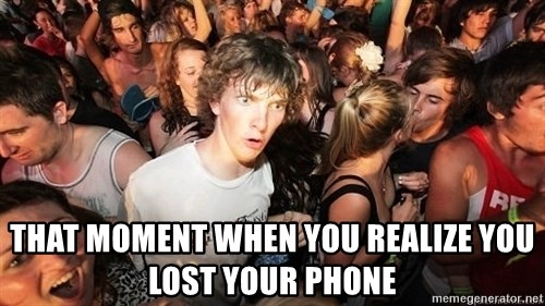 Sudden Realization Ralph - THAT MOMENT WHEN YOU REALIZE YOU LOST YOUR PHONE