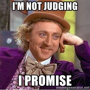 Willy Wonka - i'm not judging i promise