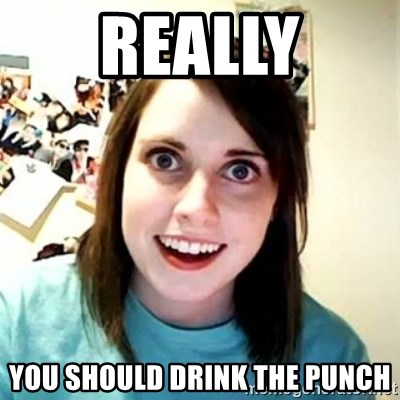 Overly Attached Girlfriend 2 - really you should DRINK THE PUNCH