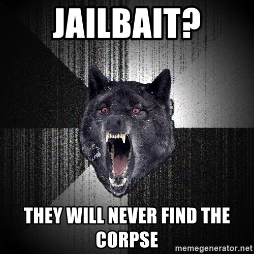 Insanity Wolf - jailbait? they will never find the corpse
