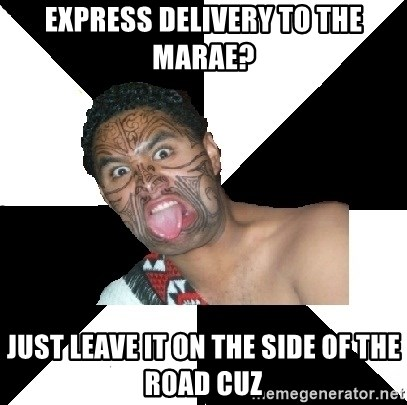 Maori Guy - Express Delivery to the marae? Just leave it on the side of the road cuz