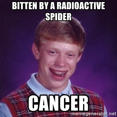 Bad Luck Brian - bitten by a radioactive spider cancer