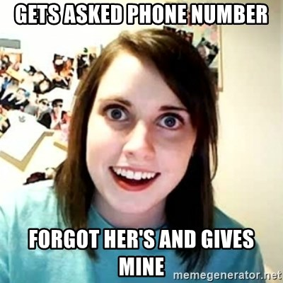 Overly Attached Girlfriend 2 - gets asked phone number forgot her's and gives mine