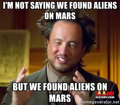 Ancient Aliens - I'M NOT SAYING WE FOUND ALIENS ON MARS BUT WE FOUND ALIENS ON MARS