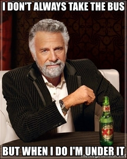 Dos Equis Guy gives advice - I don't always take the bus but when i do i'm under it