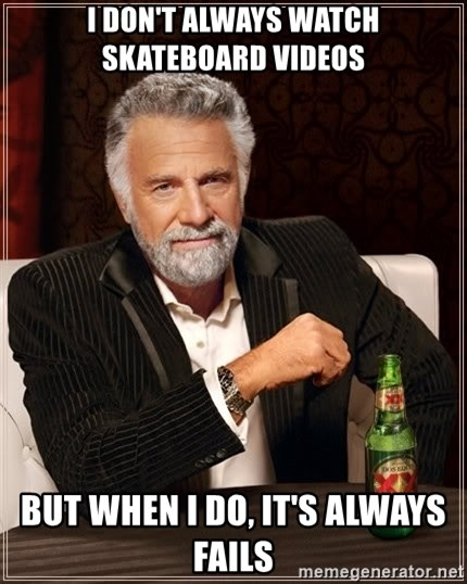 The Most Interesting Man In The World - I don't always watch skateboard videos but when i do, it's always fails