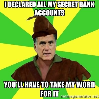 RomneyHood - i declared all my secret bank accounts you'll have to take my word for it