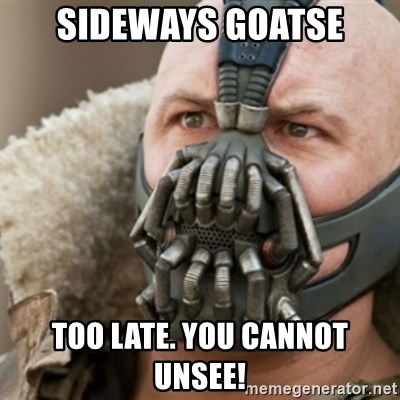 Bane - Sideways goatse Too Late. You cannot unsee!